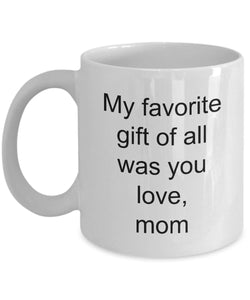 Son from Mother- my favorite gift of all was you- Love mom- Love my Sob- Best son- White Ceramic Coffee mug gift 11 ounce Coffee Mug Gearbubble