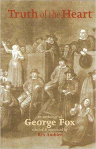 Truth of the Heart: An Anthology of George Fox