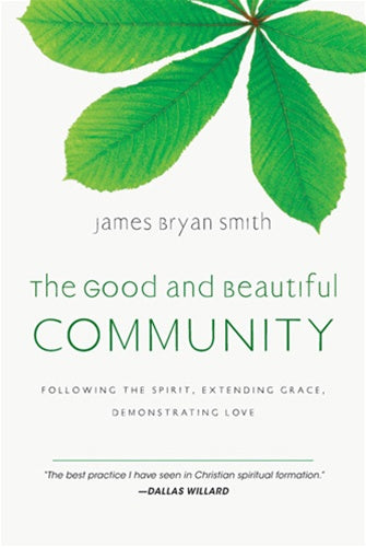 The Good and Beautiful Community: Following the Spirit, Extending Grace, Demonstrating Love (The Apprentice Series)