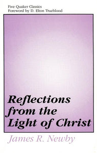 Reflections from the Light of Christ: Five Quaker Classics