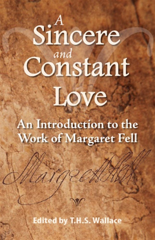 A Sincere and Constant Love: An Introduction to the Works of Margaret Fell