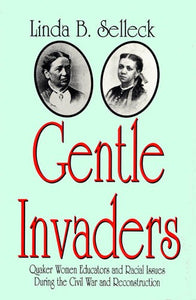 Gentle Invaders: Quaker Women Educators and Racial Issues During the Civil War and Reconstruction