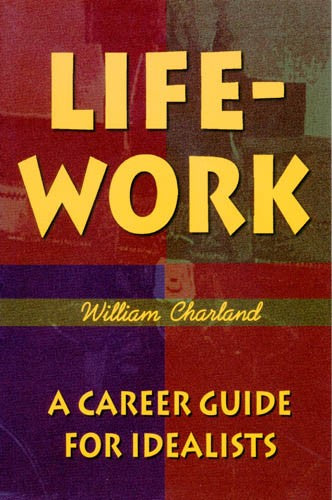 Life-Work: A Career Guide for Idealists