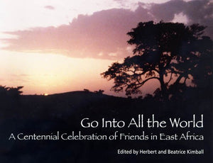 Go Into All the World: A Centennial Celebration of Friends in East Africa