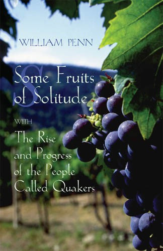 Some Fruits of Solitude with The Rise and Progress of the People Called Quakers