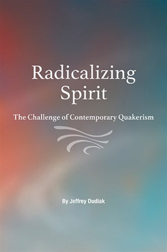Radicalizing Spirit: The Challenge of Contemporary Quakerism