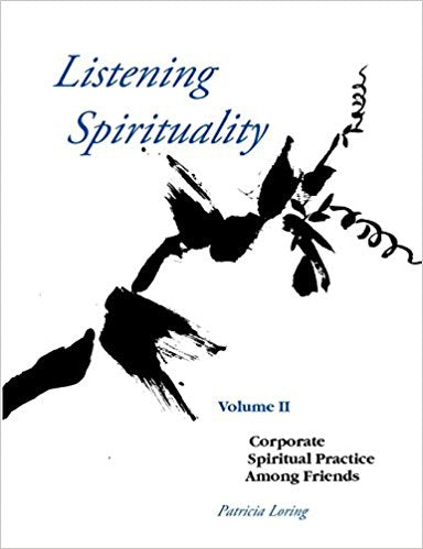 Listening Spirituality Volume II: Corporate Spiritual Practices Among Friends