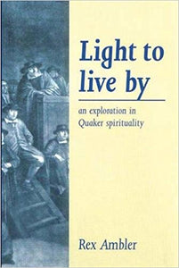 Light to Live By: An Exploration in Quaker Spirituality