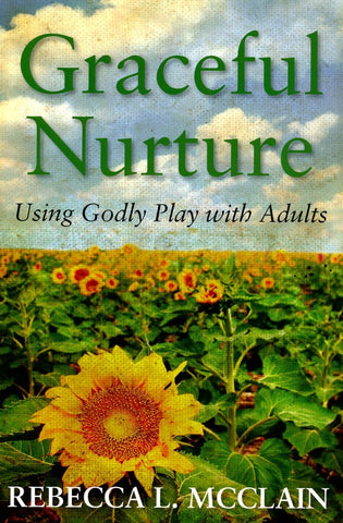 Graceful Nurture: Using Godly Play® with Adults