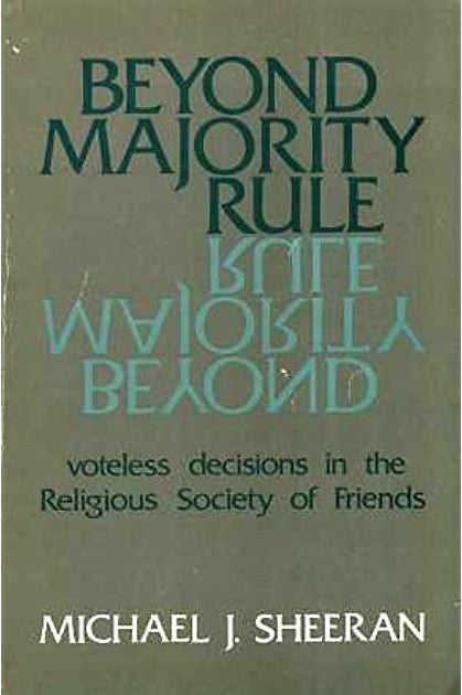 Beyond Majority Rule: Voteless Decisions In The Religious Society Of Friends