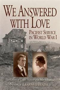 We Answered With Love: Pacifist Service in World War I - The Letters of Leslie Hotson and Mary Peabody