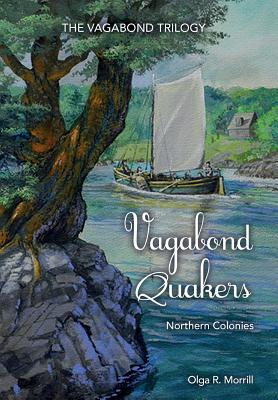 Vagabond Quakers: Northern Colonies. The Vagabond Trilogy: Book 1