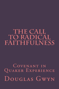 The Call to Radical Faithfulness: Covenant in Quaker Experience