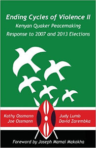 Ending Cycles of Violence II: Kenyan Quaker Peacemaking Response to 2007 and 2013 Elections