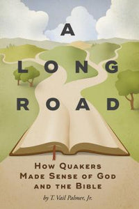 A Long Road: How Quakers Made Sense of God and the Bible