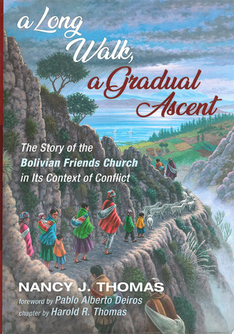A Long Walk, A Gradual Ascent: The Story of the Bolivian Friends Church in its Context of Conflict