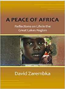 A Peace of Africa: Reflections on Life in the Great Lakes Region