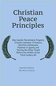 Christian Peace Principles: War, Capital Punishment, Property Disputes Between Christians, Abortion, Euthanasia, Violence in Sports, and Turning the Other Cheek Before the Middle of the Third Century AD