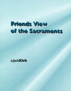 Friends View of the Sacraments