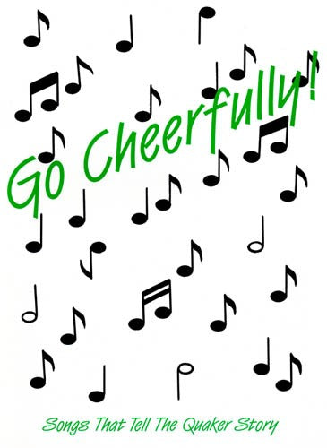 Go Cheerfully! Songs That Tell the Quaker Story
