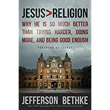Jesus > Religion: Why He is So Much Better Than Trying Harder, Doing More and Being Good Enough