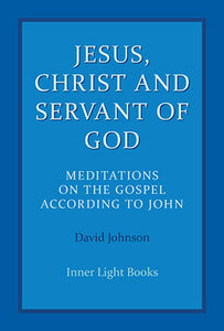 Jesus, Christ and Servant of God: Meditations on the Gospel According to John