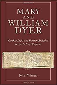 Mary and William Dyer: Quaker Light and Puritan Ambition in Early New England