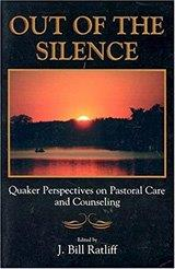 Out of the Silence: Quaker Perspectives on Pastoral Care and Counseling