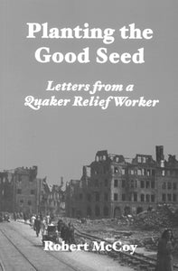 Planting the Good Seed: Letters From a Quaker Relief Worker
