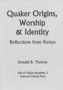 Quaker Origins, Worship & Identity: Reflections from Kenya (Hill of Vision Pamphlet 3)