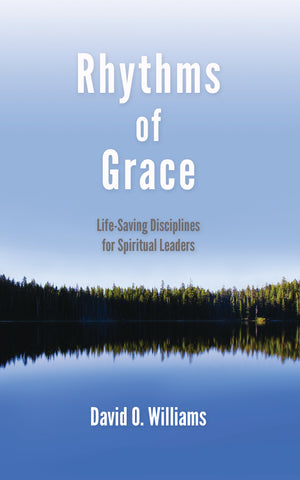 Rhythms of Grace: Life-Saving Disciplines for Spiritual Leaders