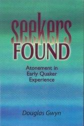 Seekers Found: Atonement in Early Quaker Experience