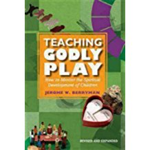 Teaching Godly Play®: How to Mentor the Spiritual Development of Children (Revised, Expanded)