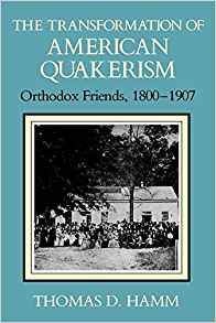 The Transformation of American Quakerism: Orthodox Friends, 1800-1907