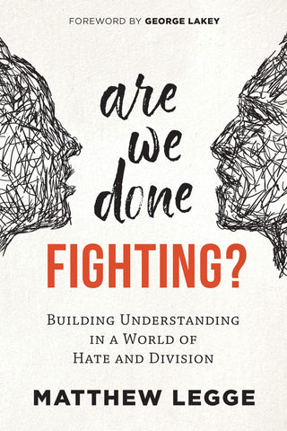 Are We Done Fighting?: Building Understanding in a World of Hate and Division