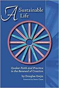 A Sustainable Life: Quaker Faith and Practice in the Renewal of Creation