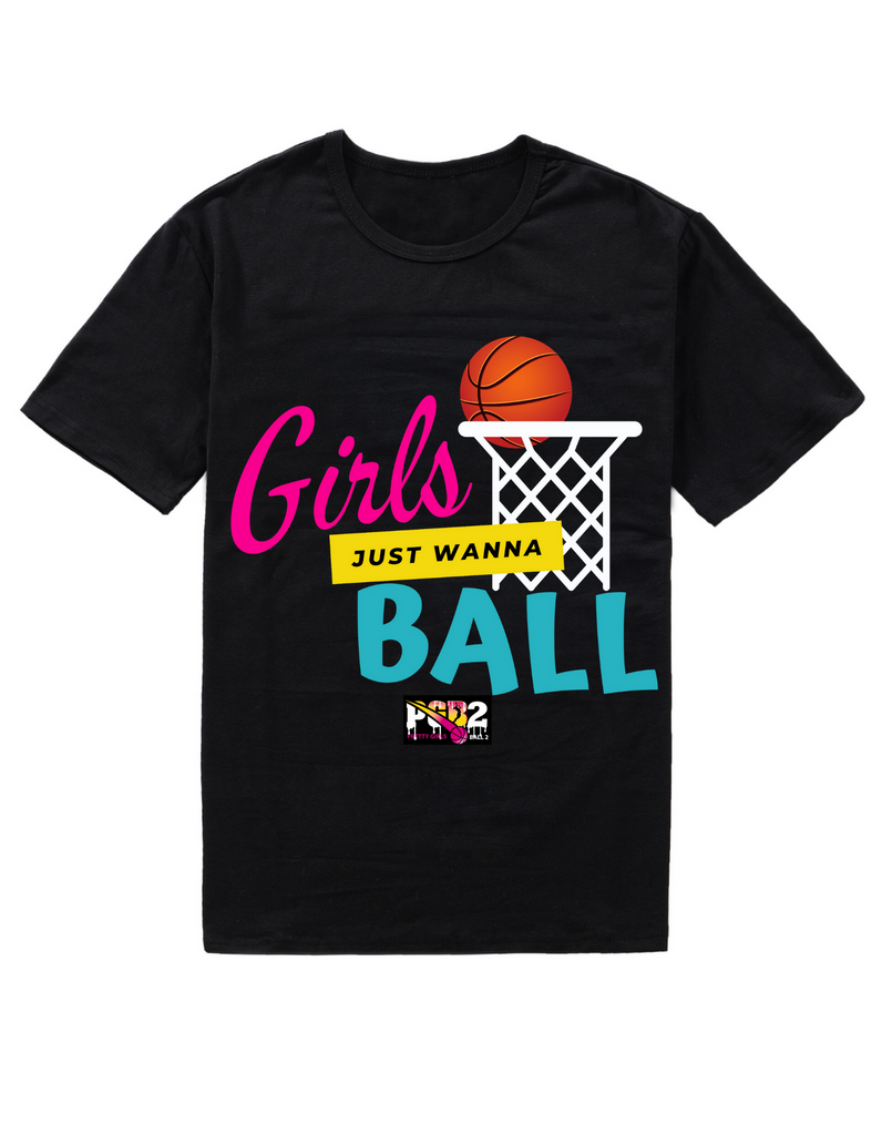 GIRLS JUST WANNA BALL TEE