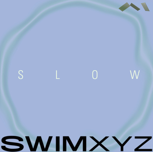 Slow - SWIM XYZ - Soho