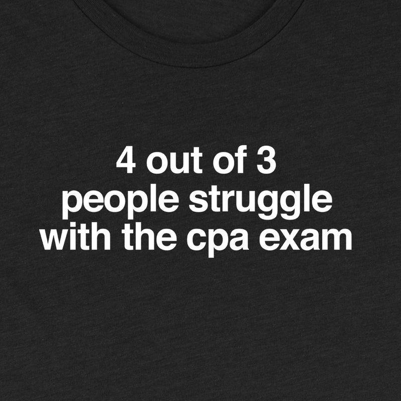 4 out of 3 People Struggle with the CPA Exam Tee