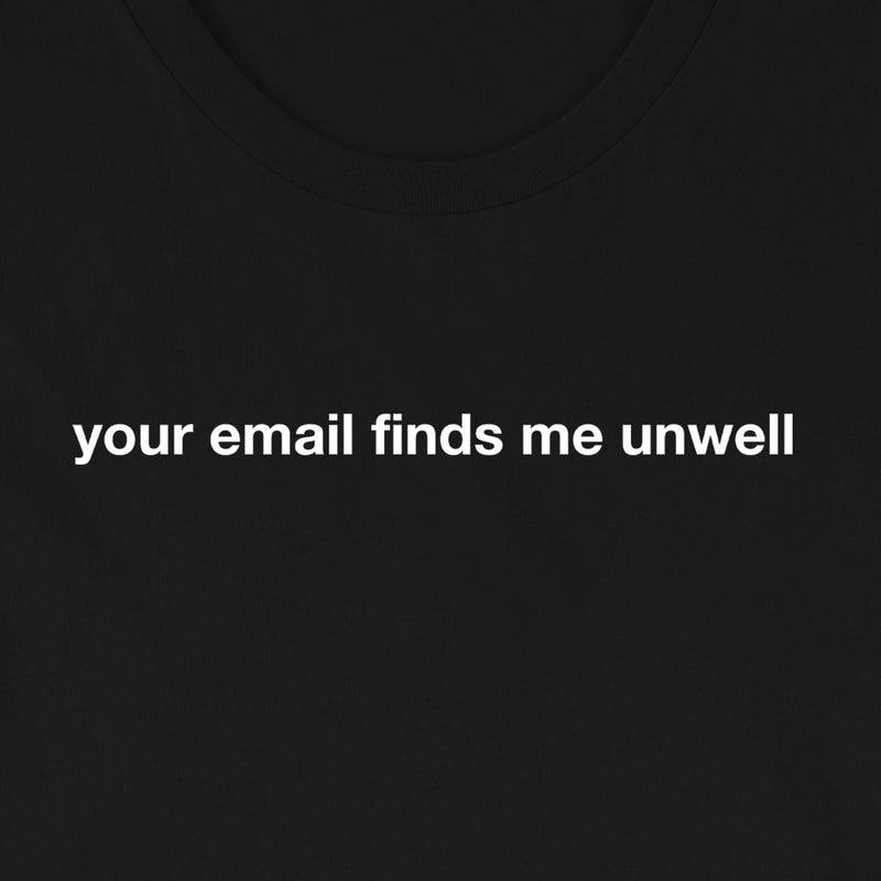Your Email Finds Me Unwell Tee