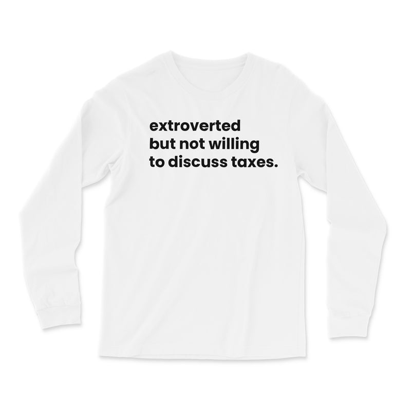 Extroverted But Not Willing To Discuss Taxes Long Sleeve
