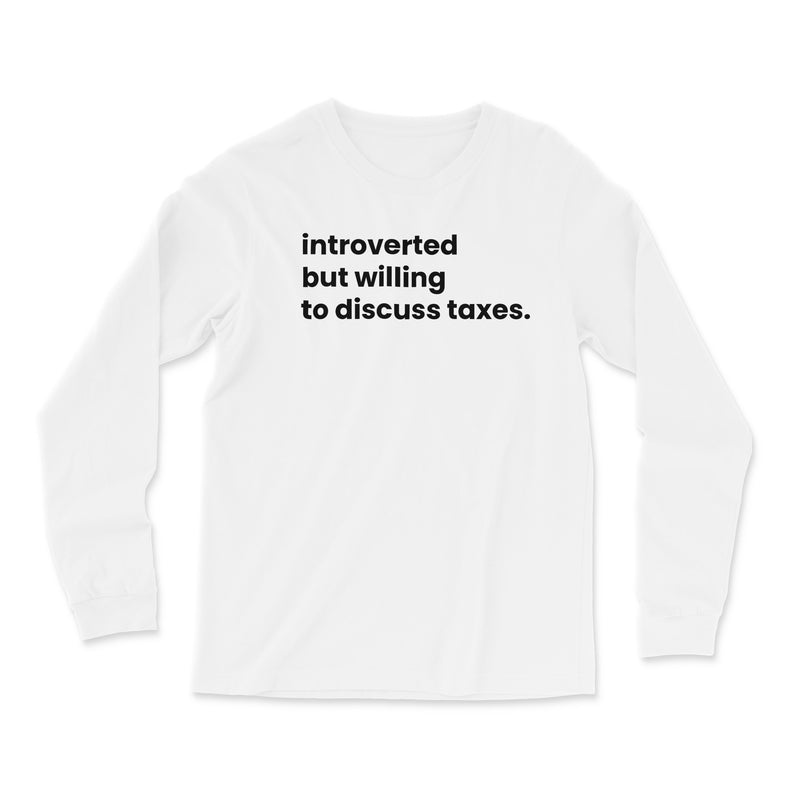 Introverted But Willing To Discuss Taxes Long Sleeve