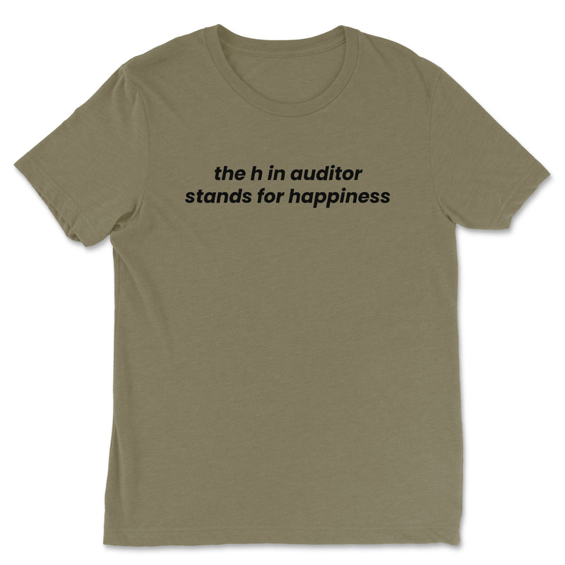 The H in Auditor Stands For Happiness Tee