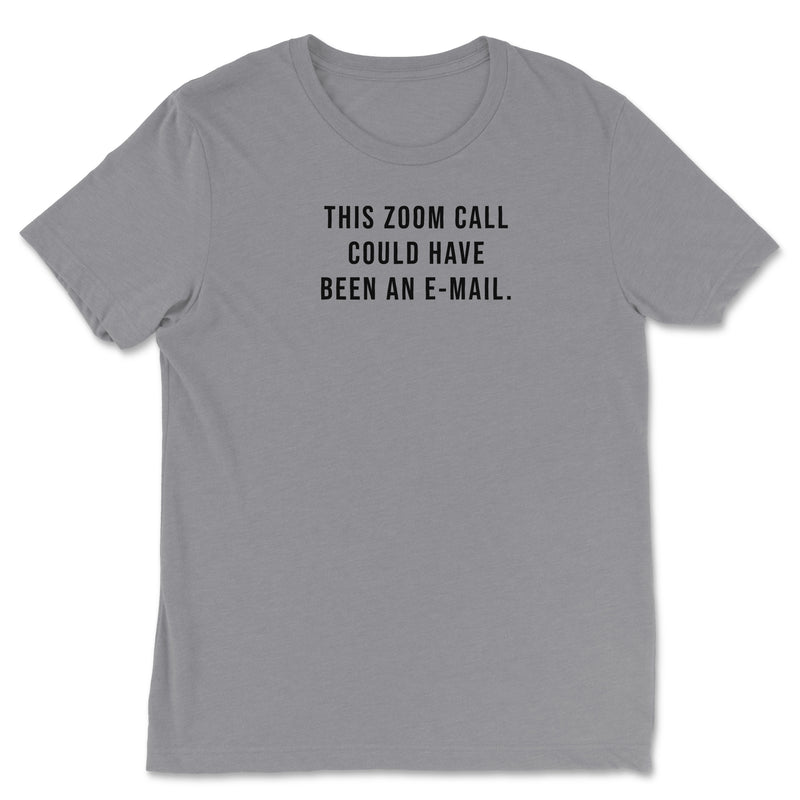 This Zoom Call Could Have Been An E-Mail Tee