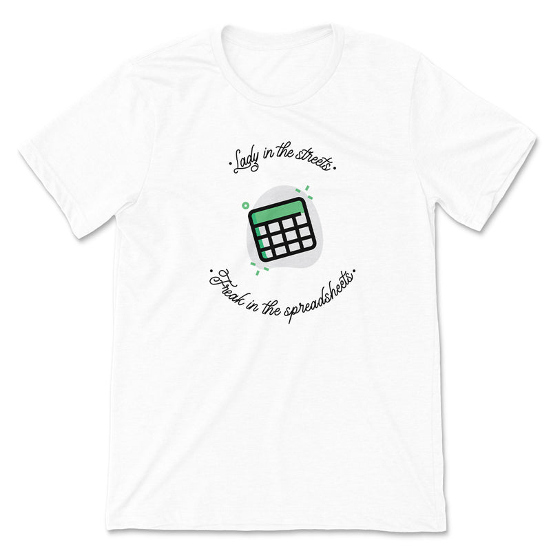 Lady in the streets, freak in the spreadsheets Tee