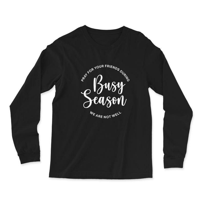 Pray For Your Friends During Busy Season Long Sleeve
