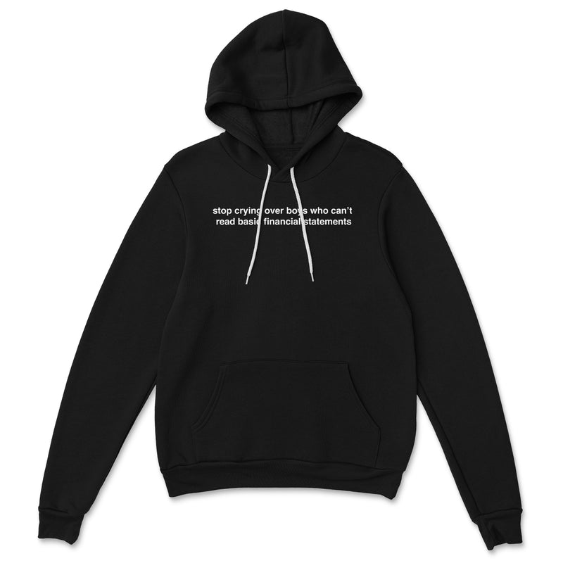 Stop Crying Over Boys Who Can't Read Basic Financial Statements Hoodie