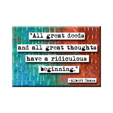Albert Camus Ridiculous Beginnings Quote Refrigerator Magnet (no.183)