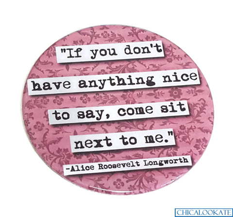 Alice Roosevelt Longworth Sit Next to Me Coaster
