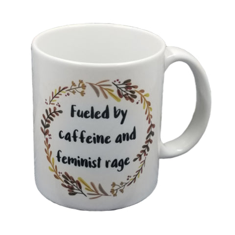 Fueled by Caffeine and Feminist Rage Mug